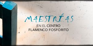 Maestrías | Dialogo con maestros del flamenco @ Centro Flamenco Fosforito | Córdoba | Andalucía | España